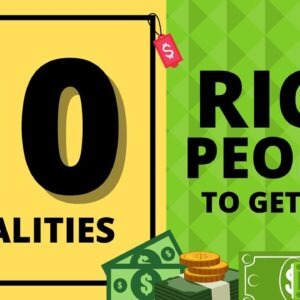 10 Qualities of Rich People - How to Get Rich in 2021
