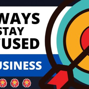 10 Ways to Stay Focused in Your Business