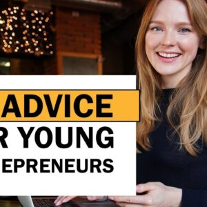 20 Advice to a Young Entrepreneurs that Many of You Need