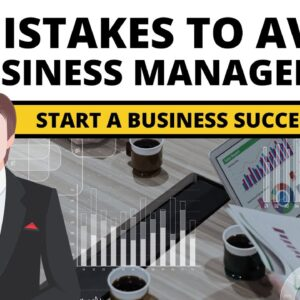 20 Business Management Mistakes to Avoid When Start a Business in 2021