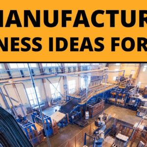 20 Manufacturing Business Ideas for Starting a Business in 2021