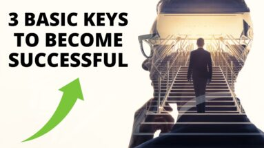 3 Basic keys to Become Successful in any Field you Want.