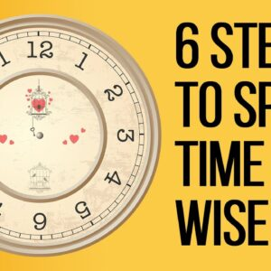 6 Steps to Spend Your Time Wisely