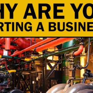 Are You Starting a BUSINESS? WHY!