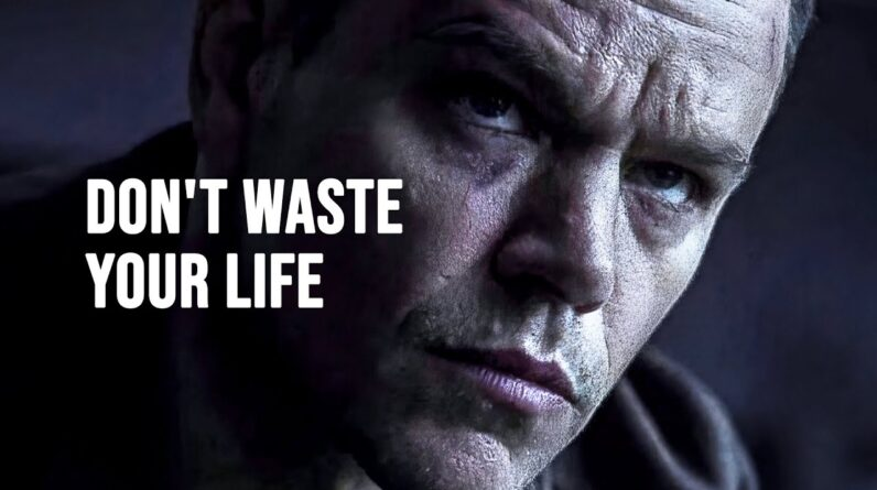 DON'T WASTE YOUR LIFE - Motivational Speech