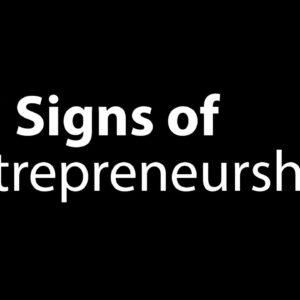 Entrepreneurship 2021 - 7 Signs of Entrepreneurship