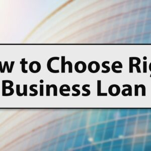 How to Choose Right Business Loan - Get Business Loan in 2021