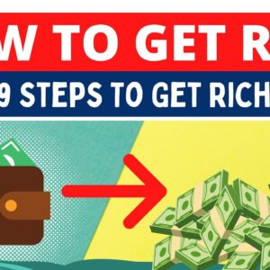 How to Get Rich - 9 Practical Steps to Get Rich
