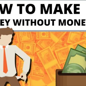 How to Make Money Without Money in 2021