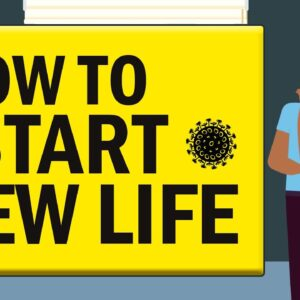 How to Start a New Life that You Love!