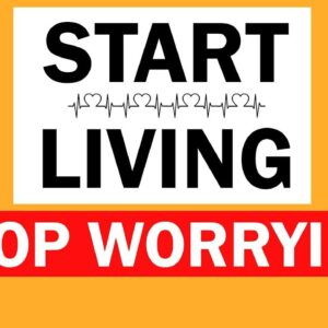 How to Stop Worrying and Start Living!