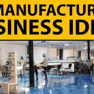 20 Profitable Manufacturing Business Ideas for Starting Your Own Business in 2020