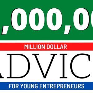 Million Dollar Advice for Young Entrepreneurs