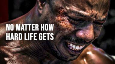 NO MATTER HOW HARD LIFE GETS - Powerful Motivational Speech