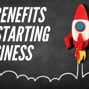 Top 10 Benefits of Starting Your Own Business in 2021