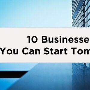Top 10 Businesses You Can Start Tomorrow