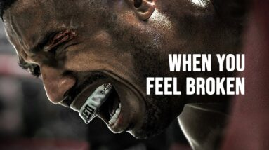 WHEN YOU FEEL BROKEN - Motivational Speech