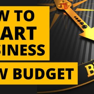 How to Start a Business with LOW Budget in 2022