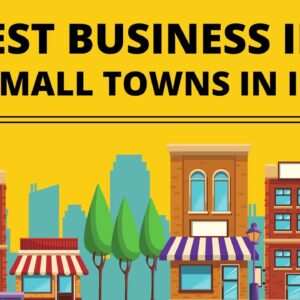 Top 20 Best Business Ideas for Small Towns in India