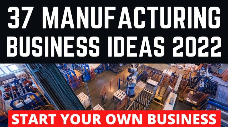 37 Manufacturing Business Ideas to Start Your Own Business in 2022